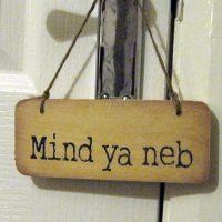 Geordie Wooden Mind Ya Neb